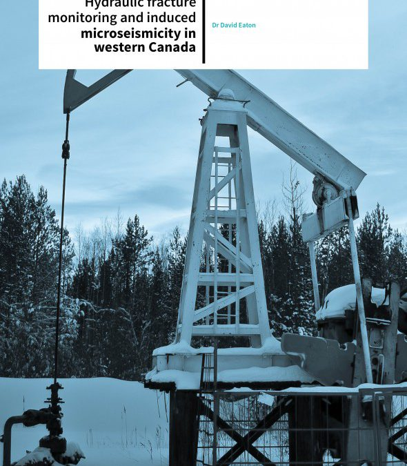 Dr David Eaton – Hydraulic Fracture Monitoring And Induced Microseismicity In Western Canada